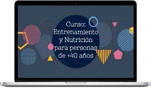 Curso: Entrenamiento y Nutrición para personas de +40 años